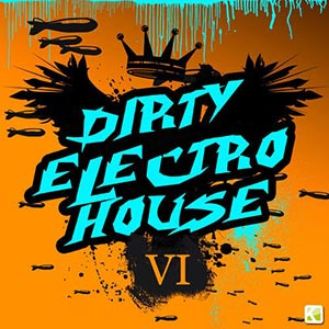 Dirty Electro House VI
